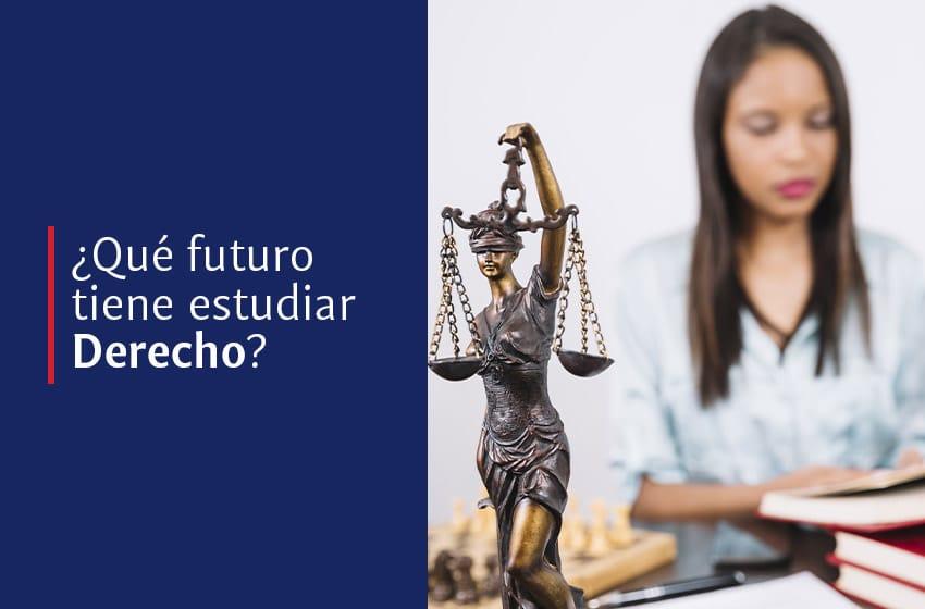 ¿Quieres estudiar Derecho? Conoce su oferta laboral
