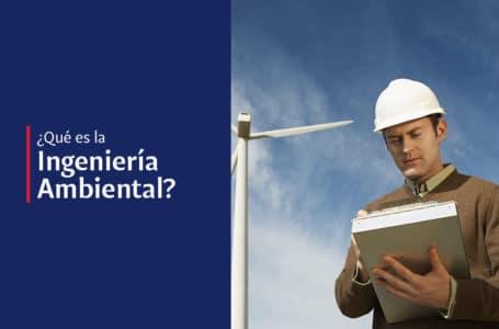 Licenciatura en Ingeniería Ambiental: ¿la profesión del futuro?