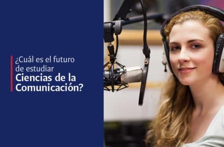 ¿Por qué estudiar Ciencias de la Comunicación?