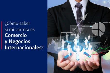 Comercio o Negocios Internacionales ¿cuál es mi carrera?