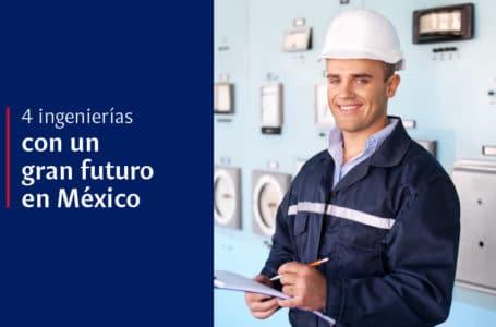 4 ingenierías con un gran futuro en México