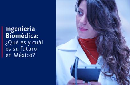 Ingeniería biomédica: ¿Qué es y cuál es su futuro en México?