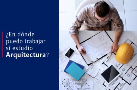 ¿En dónde puedo trabajar si estudio Arquitectura?
