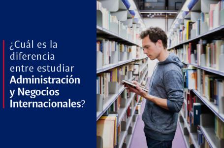 ¿Cuál es la diferencia entre estudiar Administración y Negocios Internacionales?