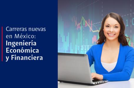Carreras nuevas en México: Ingeniería Económica y Financiera