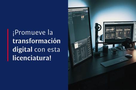 ¡Promueve la transformación digital con esta licenciatura!