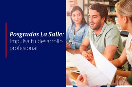 Posgrados La Salle: Impulsa tu desarrollo profesional