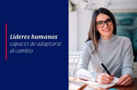 Líderes humanos capaces de adaptarse al cambio