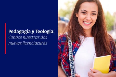 Pedagogía y Teología: Conoce nuestras dos nuevas licenciaturas