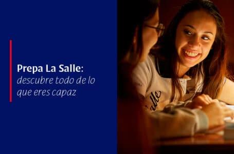 Prepa La Salle: descubre todo de lo que eres capaz