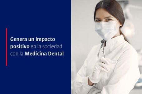 Genera un impacto positivo en la sociedad con la Medicina Dental