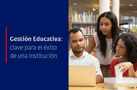 Gestión Educativa: clave para el éxito de una institución